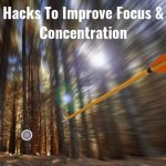 Hacks To Improve Your Focus and Concentration