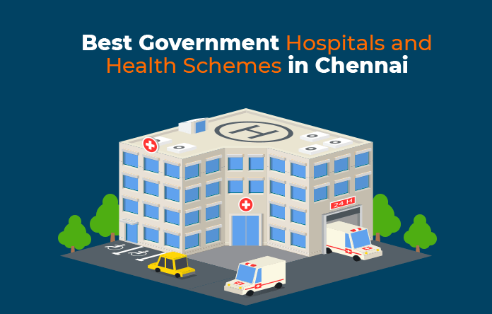 9 Best Government Hospitals in Chennai and Health Schemes