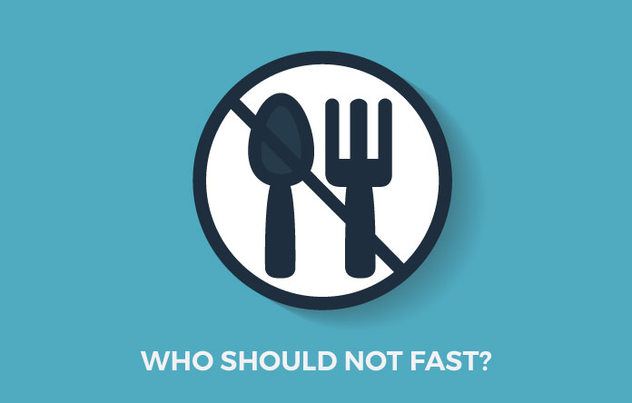 Who Should NOT Fast